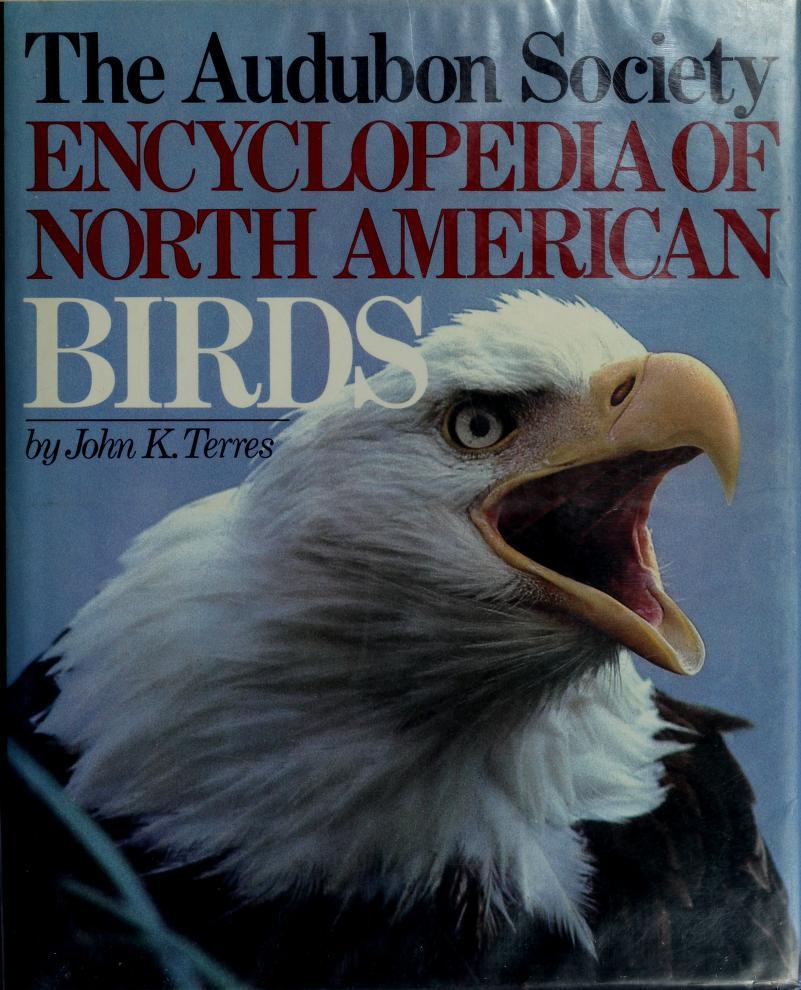 The Audubon Society encyclopedia of North American birds by John K. Terres