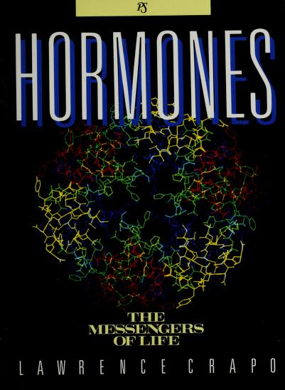 Hormones, the messengers of life by Lawrence M. Crapo